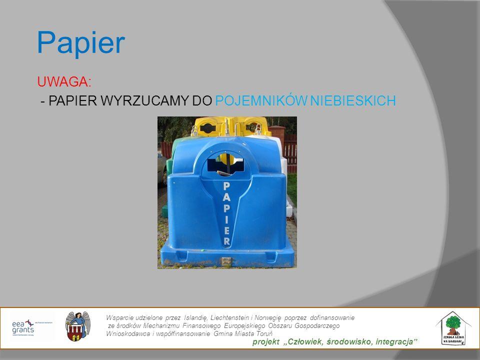 Papier UWAGA: - PAPIER WYRZUCAMY DO POJEMNIKÓW NIEBIESKICH Wsparcie udzielone przez Islandię, Liechtenstein i Norwegię poprzez dofinansowanie ze środk