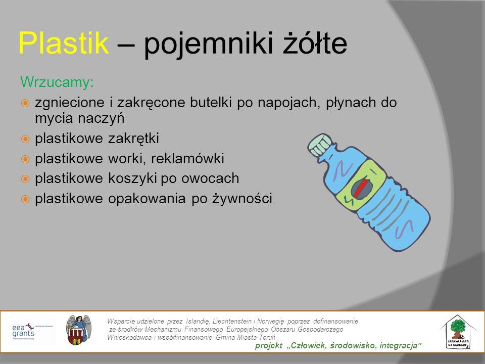 Plastik – pojemniki żółte Wrzucamy: zgniecione i zakręcone butelki po napojach, płynach do mycia naczyń plastikowe zakrętki plastikowe worki, reklamów