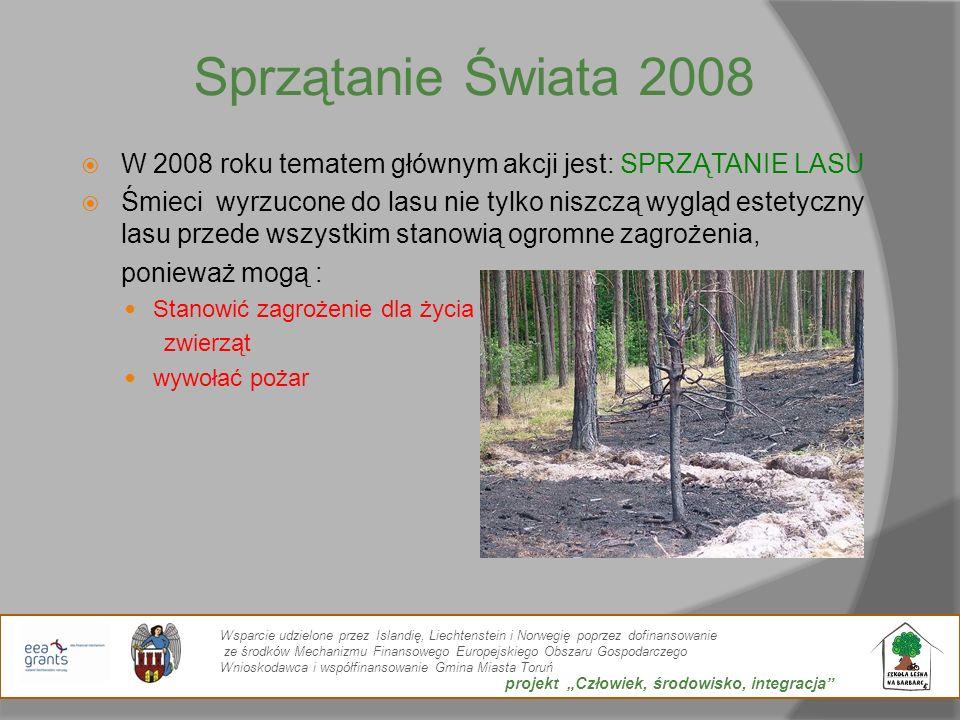 Sprzątanie Świata 2008 W 2008 roku tematem głównym akcji jest: SPRZĄTANIE LASU Śmieci wyrzucone do lasu nie tylko niszczą wygląd estetyczny lasu przed