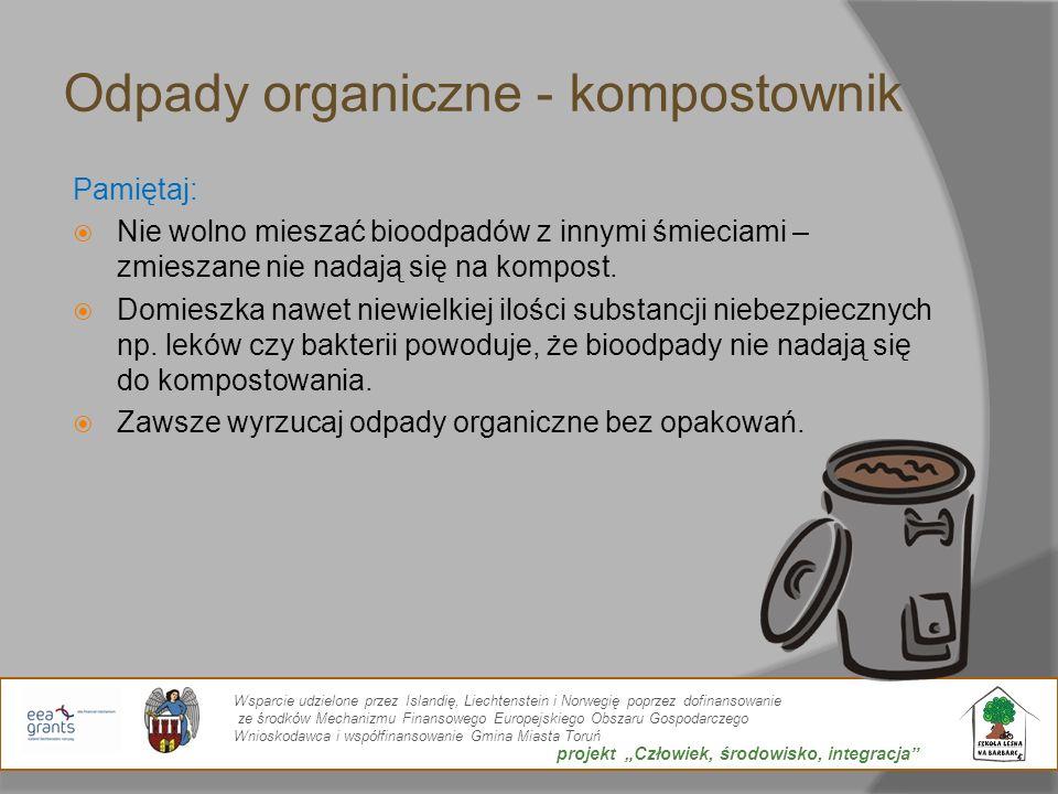 Odpady organiczne - kompostownik Pamiętaj: Nie wolno mieszać bioodpadów z innymi śmieciami – zmieszane nie nadają się na kompost. Domieszka nawet niew