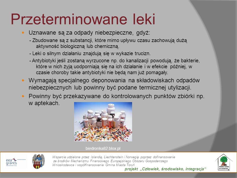 Przeterminowane leki Uznawane są za odpady niebezpieczne, gdyż: - Zbudowane są z substancji, które mimo upływu czasu zachowują dużą aktywność biologic
