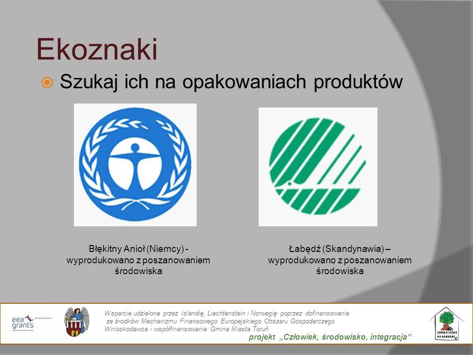 Ekoznaki Szukaj ich na opakowaniach produktów Błękitny Anioł (Niemcy) - wyprodukowano z poszanowaniem środowiska Łabędź (Skandynawia) – wyprodukowano