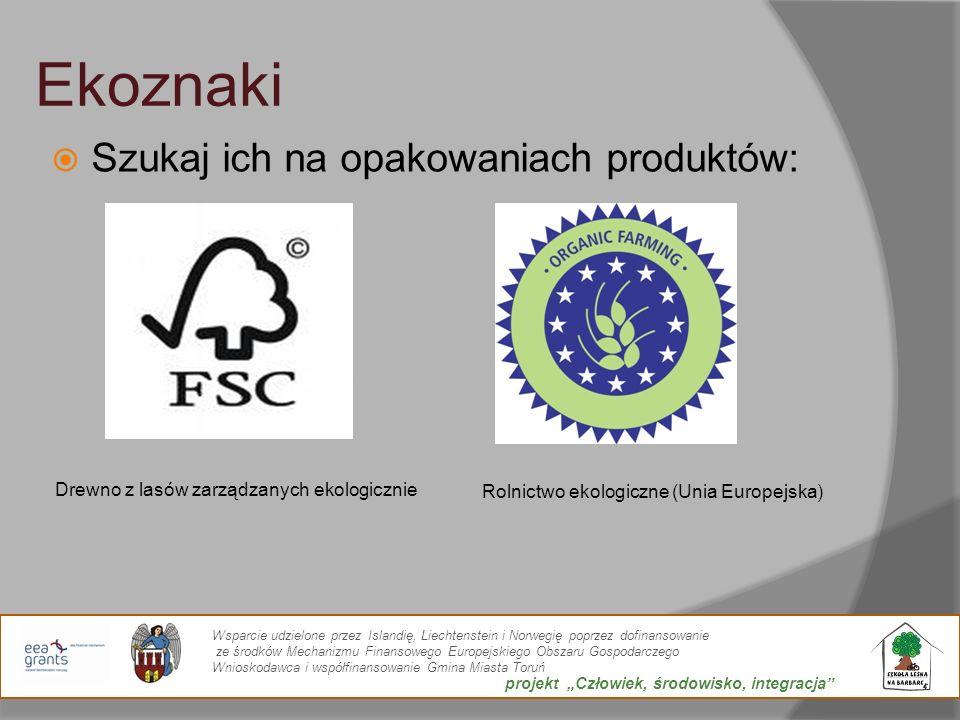 Ekoznaki Szukaj ich na opakowaniach produktów: Rolnictwo ekologiczne (Unia Europejska) Drewno z lasów zarządzanych ekologicznie Wsparcie udzielone prz