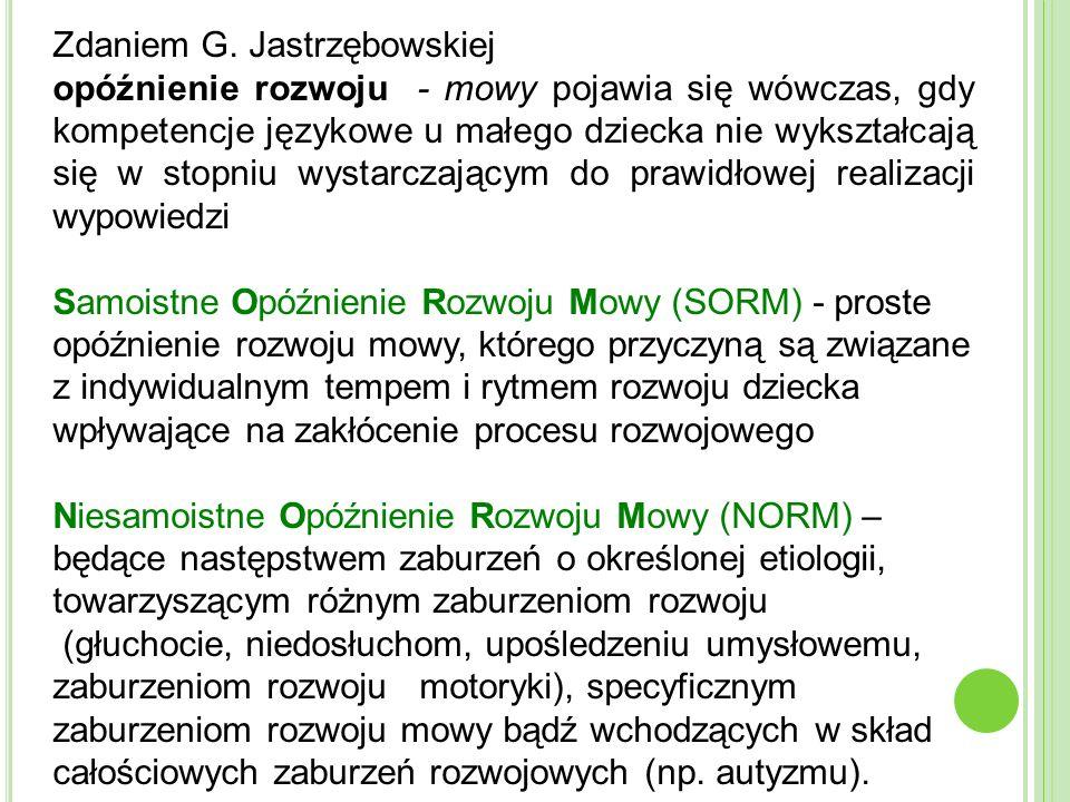 Zdaniem G. Jastrzębowskiej opóźnienie rozwoju - mowy pojawia się wówczas, gdy kompetencje językowe u małego dziecka nie wykształcają się w stopniu wys