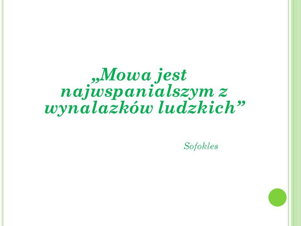 Mowa jest najwspanialszym z wynalazków ludzkich Sofokles