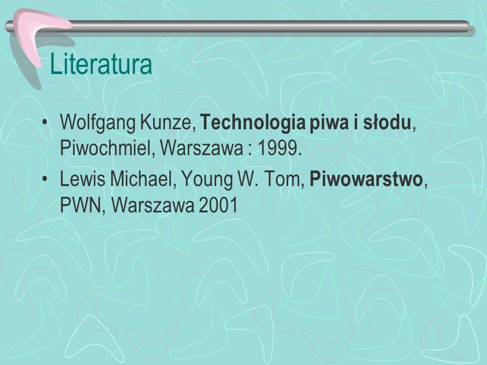 Literatura Wolfgang Kunze, Technologia piwa i słodu, Piwochmiel, Warszawa : 1999. Lewis Michael, Young W. Tom, Piwowarstwo, PWN, Warszawa 2001