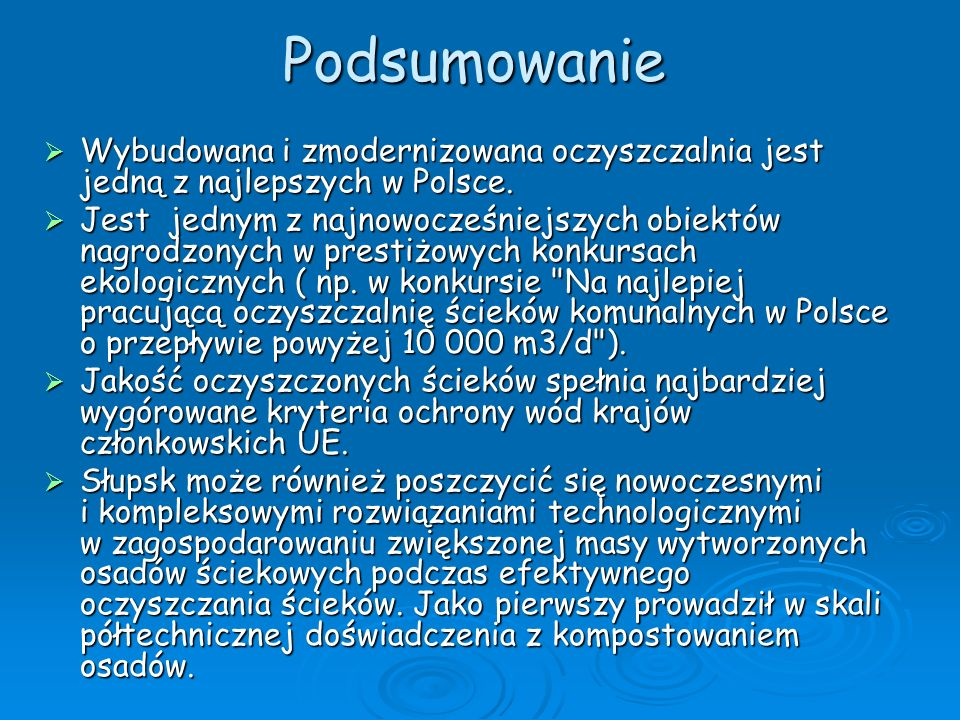 Podsumowanie Wybudowana i zmodernizowana oczyszczalnia jest jedną z najlepszych w Polsce. Wybudowana i zmodernizowana oczyszczalnia jest jedną z najle