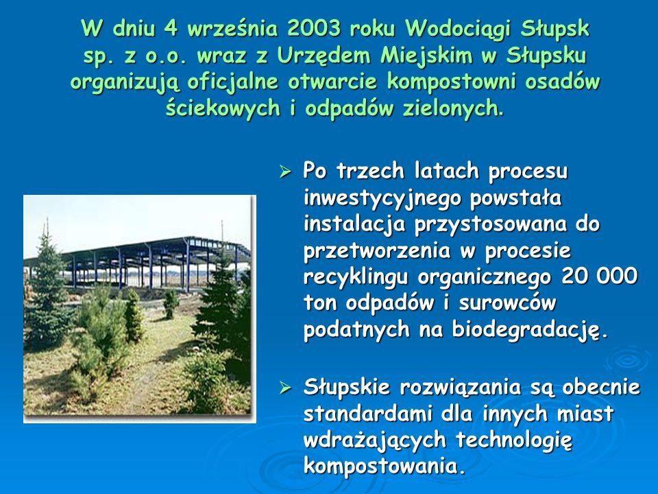 W dniu 4 września 2003 roku Wodociągi Słupsk sp. z o.o. wraz z Urzędem Miejskim w Słupsku organizują oficjalne otwarcie kompostowni osadów ściekowych