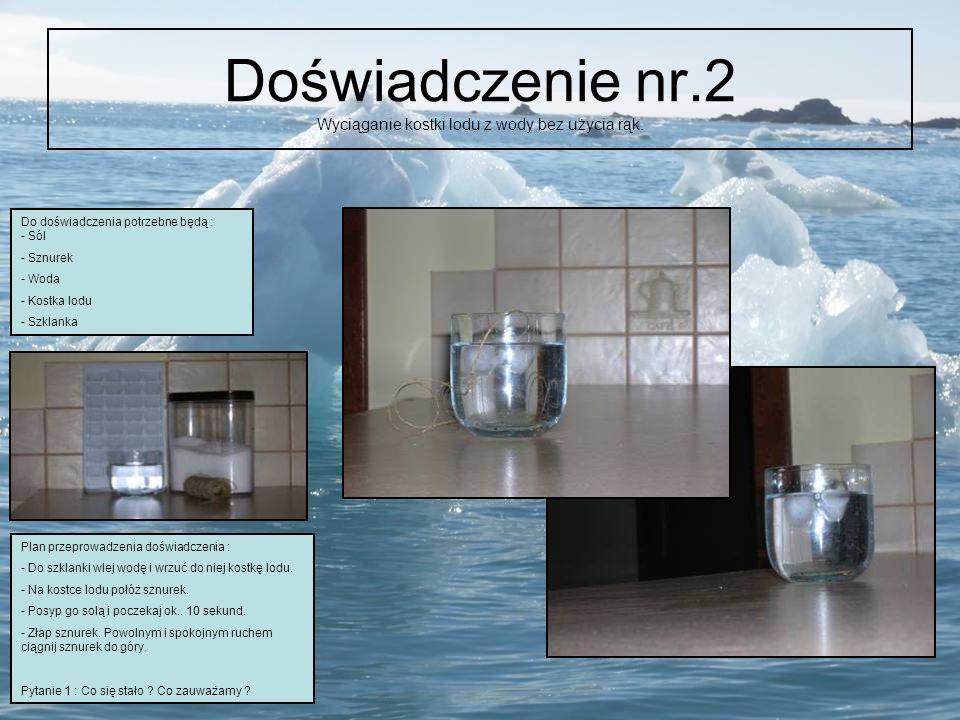 Doświadczenie nr.2 Wyciąganie kostki lodu z wody bez użycia rąk. Do doświadczenia potrzebne będą : - Sól - Sznurek - Woda - Kostka lodu - Szklanka Pla