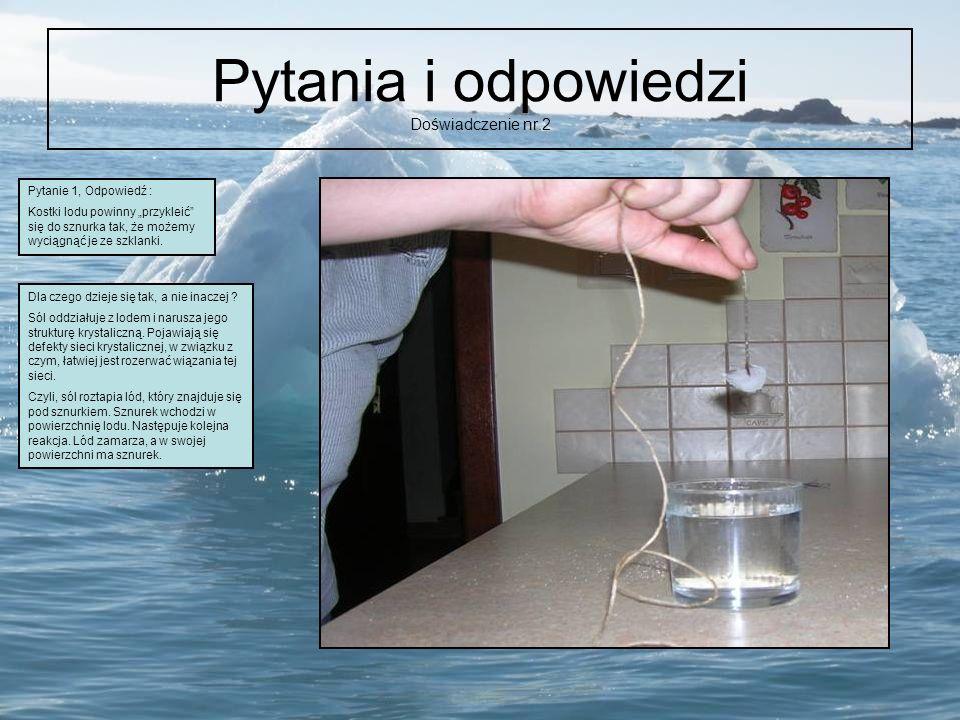 Pytania i odpowiedzi Doświadczenie nr.2 Pytanie 1, Odpowiedź : Kostki lodu powinny przykleić się do sznurka tak, że możemy wyciągnąć je ze szklanki. D