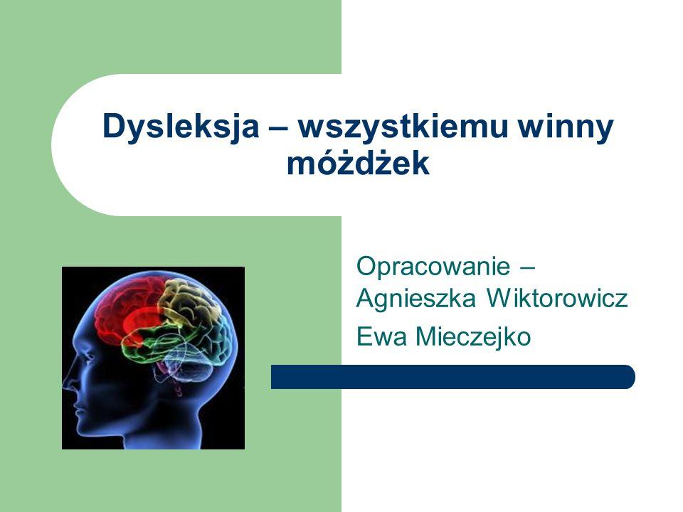 Dysleksja – wszystkiemu winny móżdżek Opracowanie – Agnieszka Wiktorowicz Ewa Mieczejko