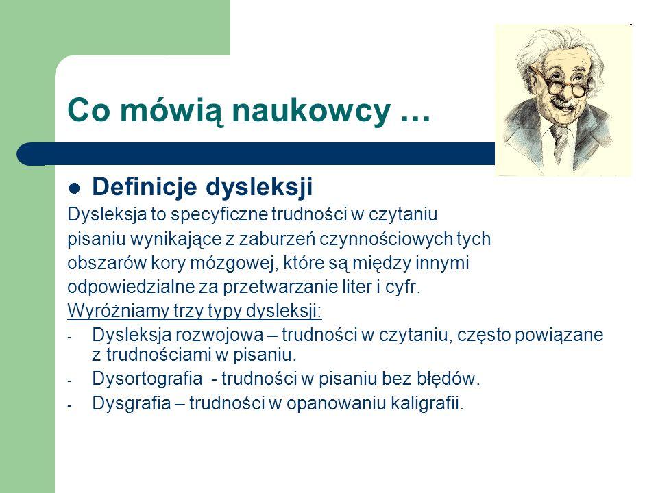 Co mówią naukowcy … Definicje dysleksji Dysleksja to specyficzne trudności w czytaniu pisaniu wynikające z zaburzeń czynnościowych tych obszarów kory