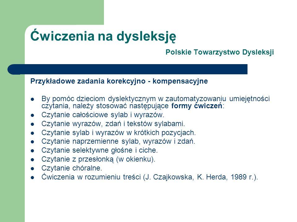 Ćwiczenia na dysleksję Polskie Towarzystwo Dysleksji Przykładowe zadania korekcyjno - kompensacyjne By pomóc dzieciom dyslektycznym w zautomatyzowaniu