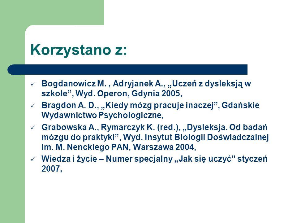 Korzystano z: Bogdanowicz M., Adryjanek A., Uczeń z dysleksją w szkole, Wyd. Operon, Gdynia 2005, Bragdon A. D., Kiedy mózg pracuje inaczej, Gdańskie