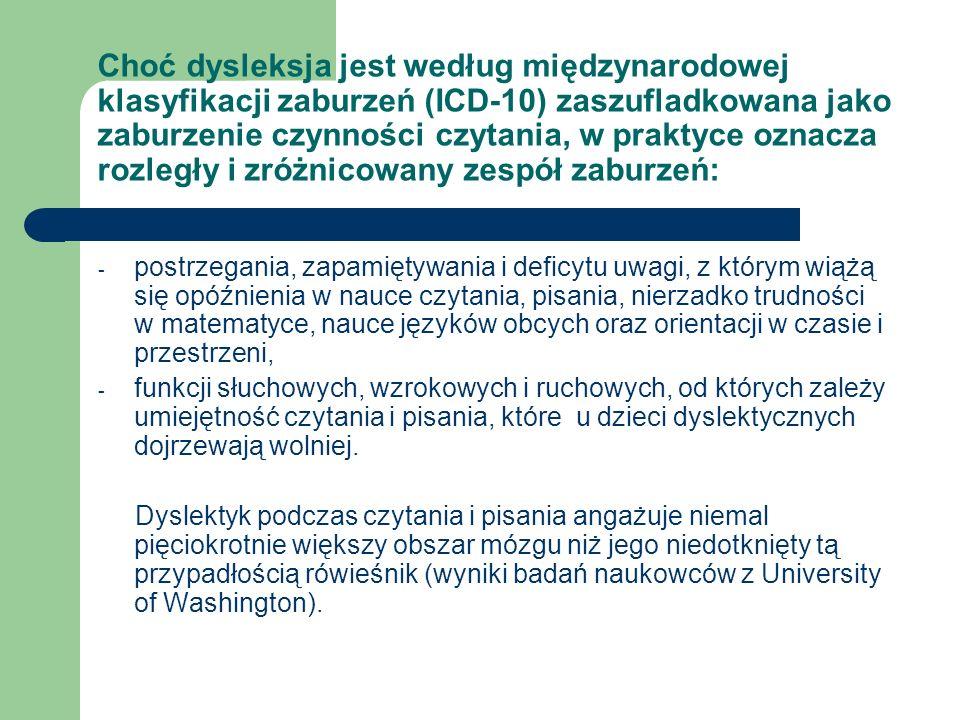 Choć dysleksja jest według międzynarodowej klasyfikacji zaburzeń (ICD-10) zaszufladkowana jako zaburzenie czynności czytania, w praktyce oznacza rozle