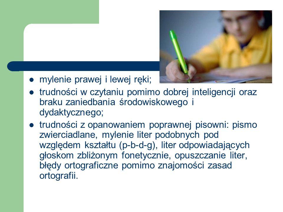 mylenie prawej i lewej ręki; trudności w czytaniu pomimo dobrej inteligencji oraz braku zaniedbania środowiskowego i dydaktycznego; trudności z opanow
