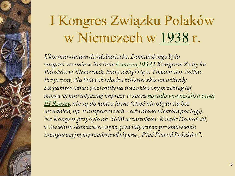 10 Pięć Prawd Polaków: 1.Jesteśmy Polakami 2.Wiara Ojców naszych jest wiarą naszych dzieci 3.Polak Polakowi Bratem.