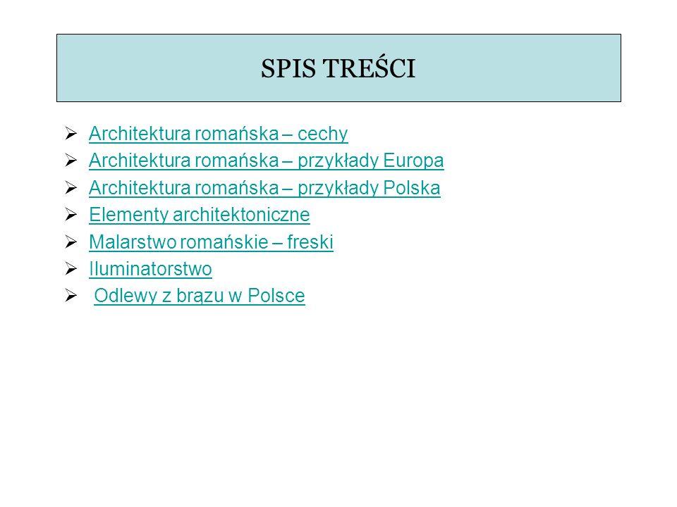 SPIS TREŚCI Architektura romańska – cechy Architektura romańska – przykłady Europa Architektura romańska – przykłady Polska Elementy architektoniczne