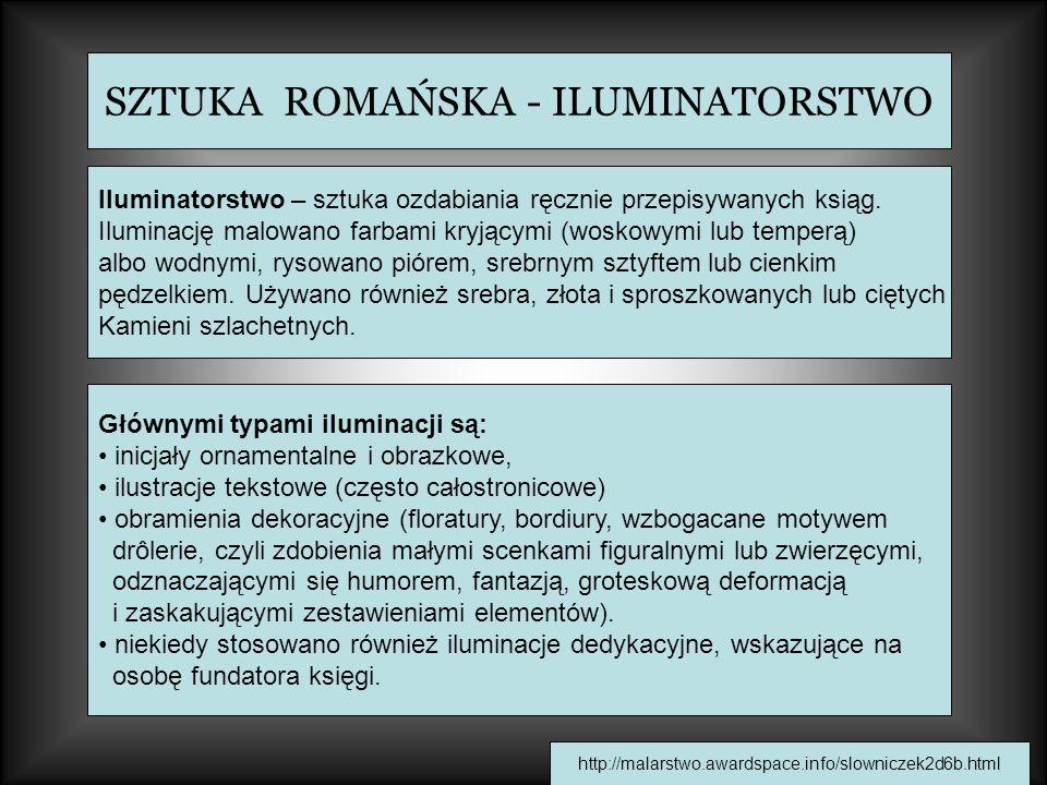 SZTUKA ROMAŃSKA - ILUMINATORSTWO Głównymi typami iluminacji są: inicjały ornamentalne i obrazkowe, ilustracje tekstowe (często całostronicowe) obramie