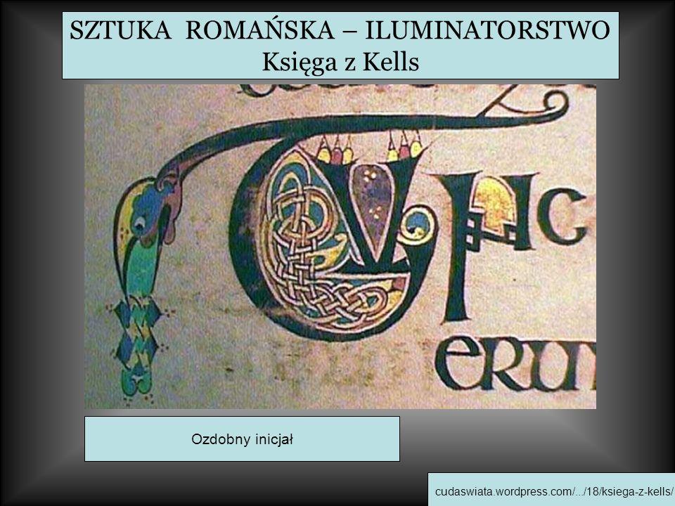 SZTUKA ROMAŃSKA – ILUMINATORSTWO Księga z Kells cudaswiata.wordpress.com/.../18/ksiega-z-kells/ Ozdobny inicjał