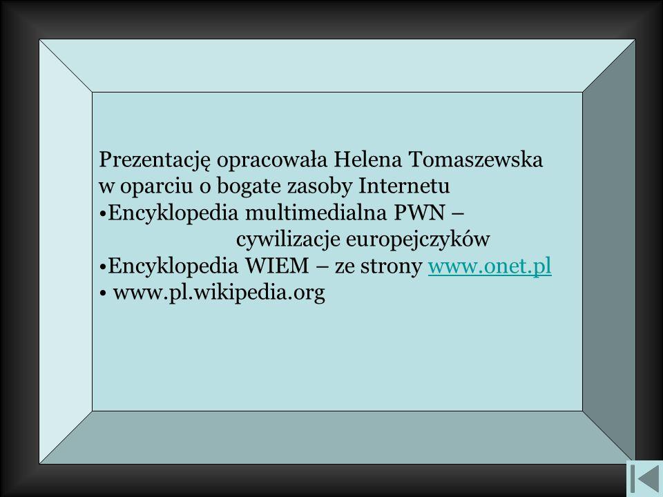 Prezentację opracowała Helena Tomaszewska w oparciu o bogate zasoby Internetu Encyklopedia multimedialna PWN – cywilizacje europejczyków Encyklopedia WIEM – ze strony www.onet.plwww.onet.pl www.pl.wikipedia.org