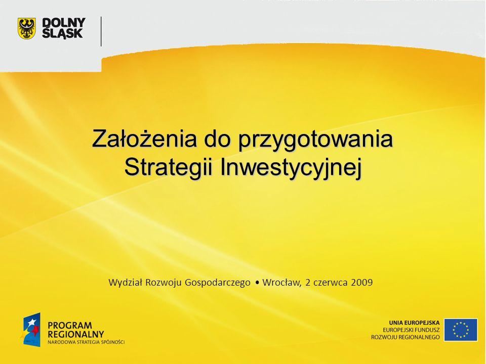 Założenia do przygotowania Strategii Inwestycyjnej Wydział Rozwoju Gospodarczego Wrocław, 2 czerwca 2009