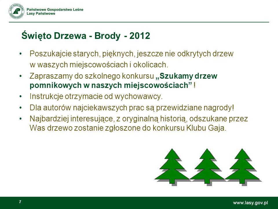 7 Święto Drzewa - Brody - 2012 Poszukajcie starych, pięknych, jeszcze nie odkrytych drzew w waszych miejscowościach i okolicach. Zapraszamy do szkolne