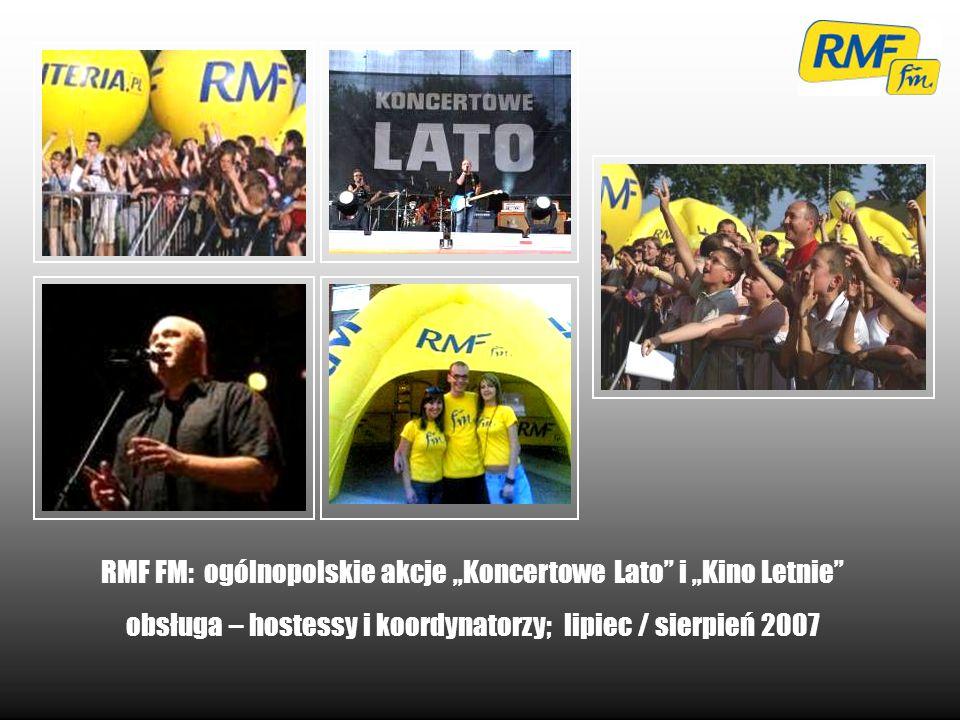 RMF FM: ogólnopolskie akcje Koncertowe Lato i Kino Letnie obsługa – hostessy i koordynatorzy; lipiec / sierpień 2007