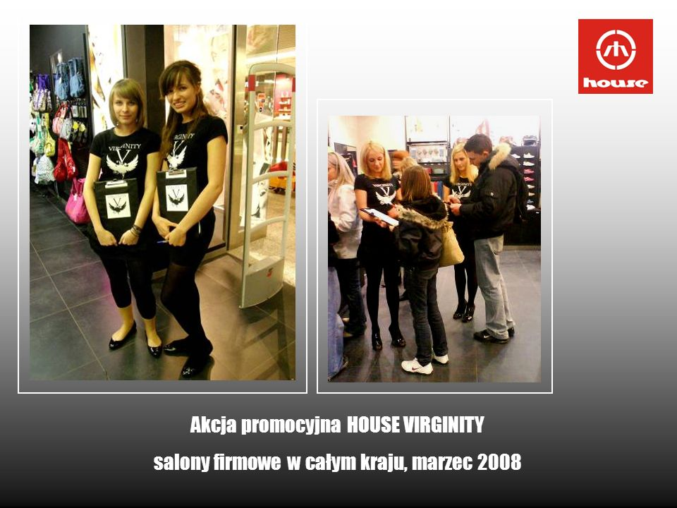 Akcja promocyjna HOUSE VIRGINITY salony firmowe w całym kraju, marzec 2008