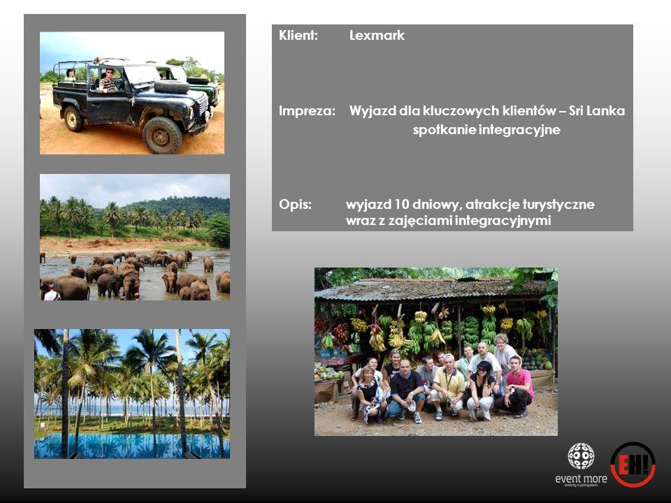 Klient: Lexmark Impreza: Wyjazd dla kluczowych klientów – Sri Lanka spotkanie integracyjne Opis: wyjazd 10 dniowy, atrakcje turystyczne wraz z zajęcia