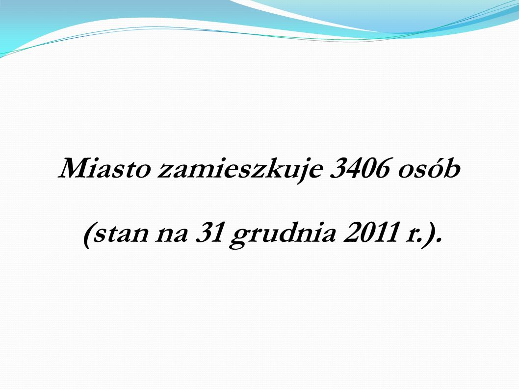 Miasto zamieszkuje 3406 osób (stan na 31 grudnia 2011 r.).