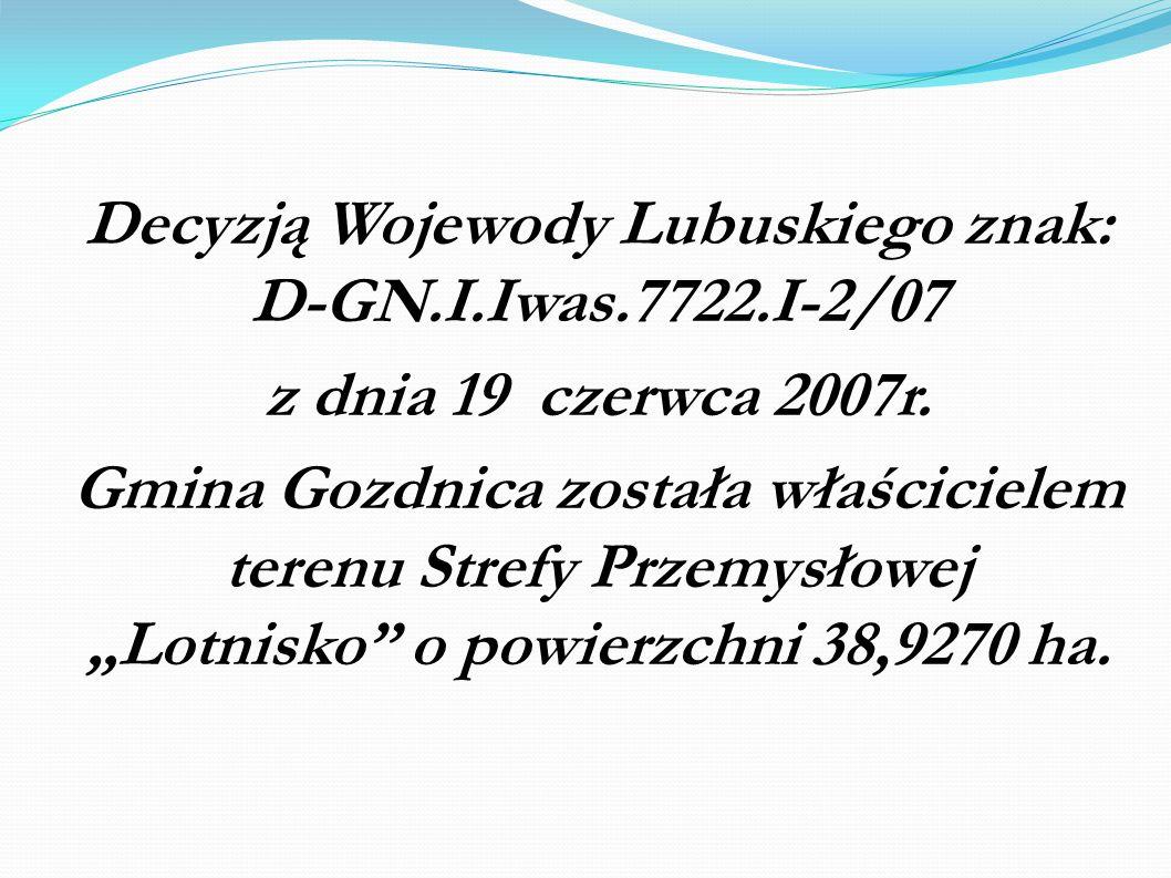 Decyzją Wojewody Lubuskiego znak: D-GN.I.Iwas.7722.I-2/07 z dnia 19 czerwca 2007r. Gmina Gozdnica została właścicielem terenu Strefy Przemysłowej Lotn