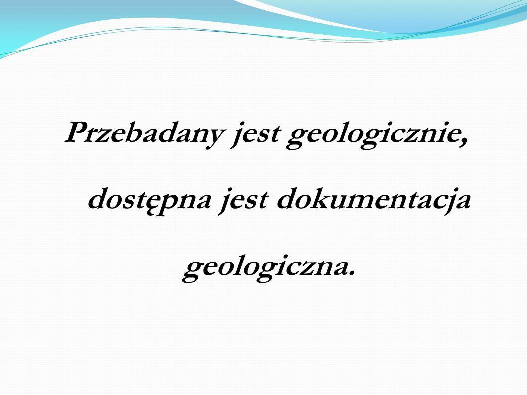 Przebadany jest geologicznie, dostępna jest dokumentacja geologiczna.