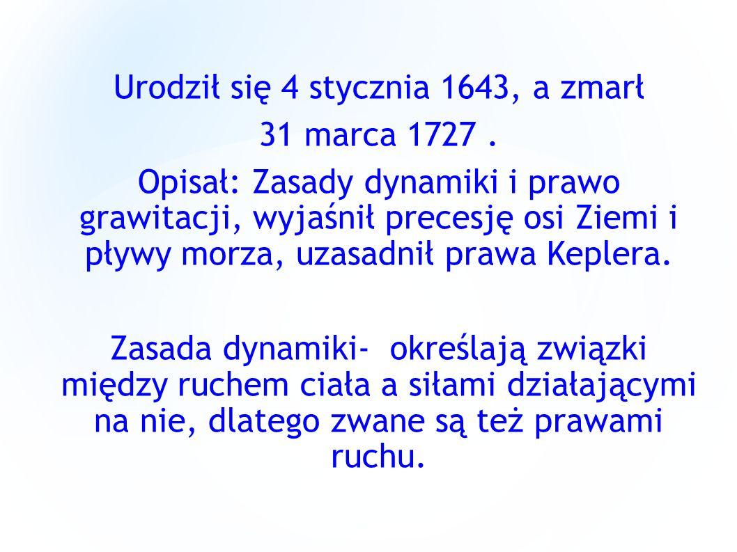 Urodził się 4 stycznia 1643, a zmarł 31 marca 1727. Opisał: Zasady dynamiki i prawo grawitacji, wyjaśnił precesję osi Ziemi i pływy morza, uzasadnił p
