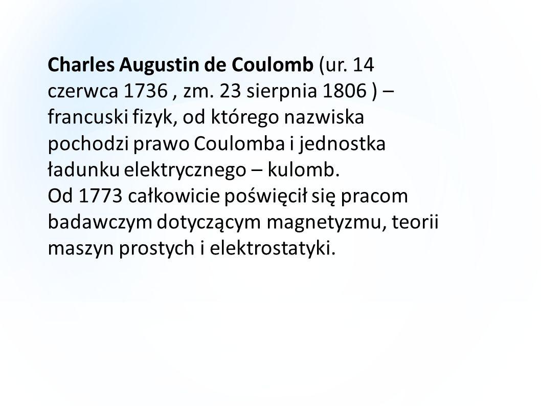 Charles Augustin de Coulomb (ur. 14 czerwca 1736, zm. 23 sierpnia 1806 ) – francuski fizyk, od którego nazwiska pochodzi prawo Coulomba i jednostka ła