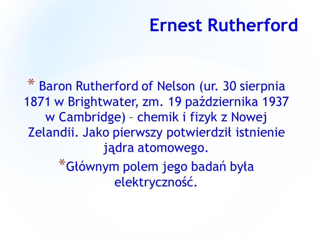 * Baron Rutherford of Nelson (ur. 30 sierpnia 1871 w Brightwater, zm. 19 października 1937 w Cambridge) – chemik i fizyk z Nowej Zelandii. Jako pierws