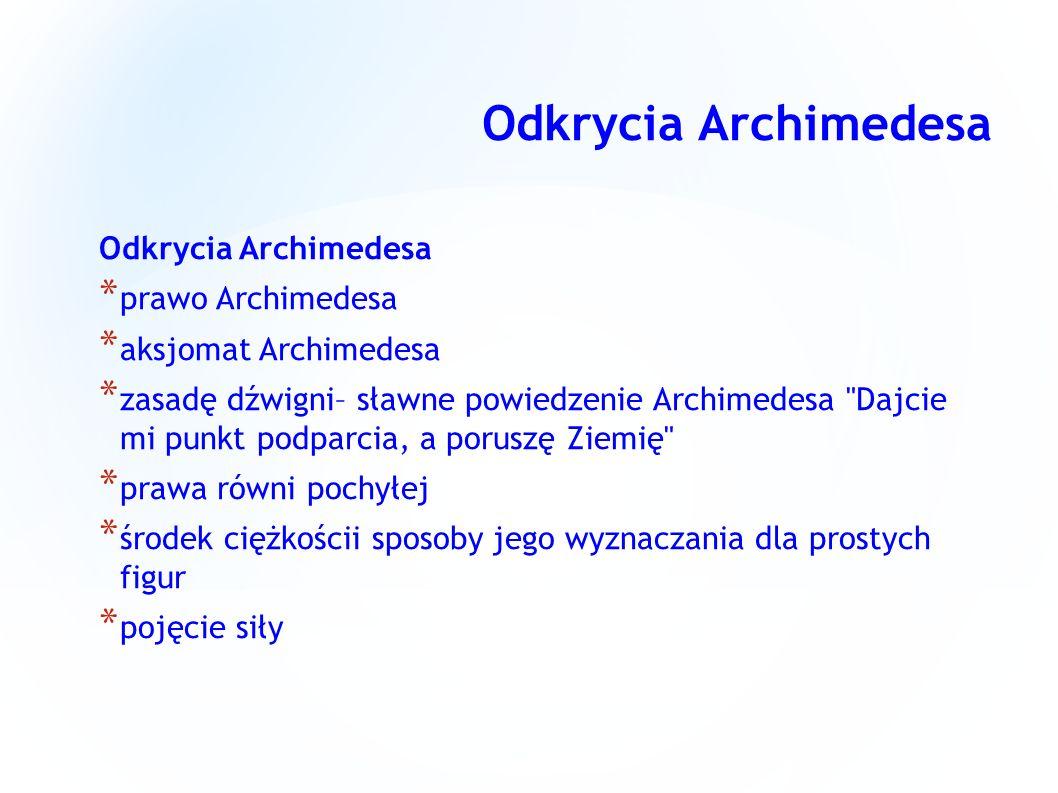 Wynalazki Archimedesa * śruba Archimedesa * przenośnik ślimakowy * zegar wodny * Organy wodne machiny obronne * udoskonalił wielokrążek i zastosował go do wodowania statków