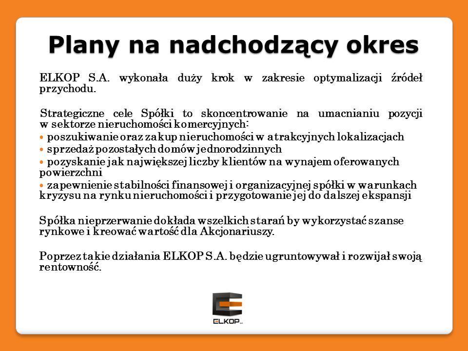 Plany na nadchodzący okres ELKOP S.A. wykonała duży krok w zakresie optymalizacji źródeł przychodu. Strategiczne cele Spółki to skoncentrowanie na uma