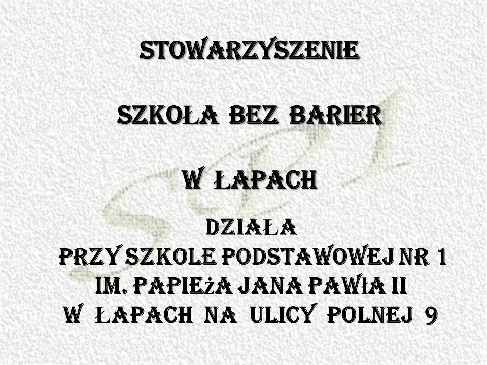 STOWARZYSZENIE SZKO Ł A BEZ BARIER W Ł APACH Dzia Ł a przy Szkole Podstawowej nr 1 im.