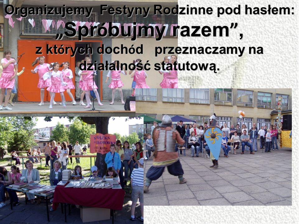 Organizujemy Festyny Rodzinne pod hasłem: Spr ó bujmy razem, z kt ó rych doch ó d przeznaczamy na działalność statutową.