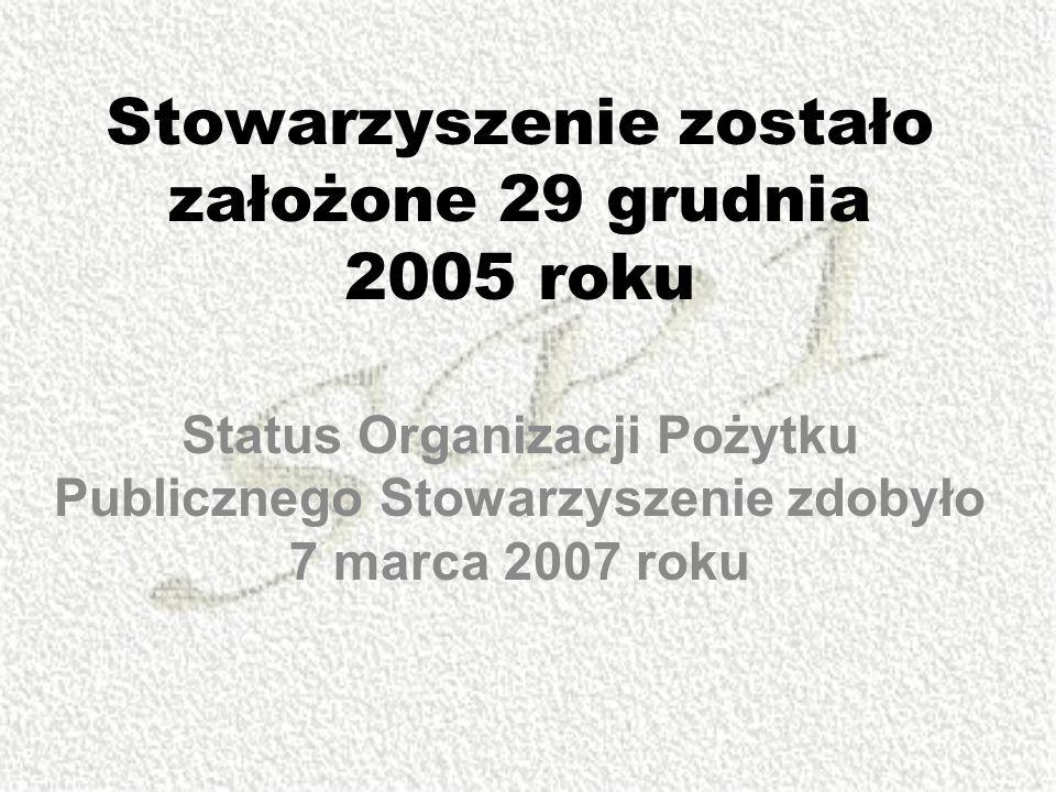 Stowarzyszenie zostało założone 29 grudnia 2005 roku Status Organizacji Pożytku Publicznego Stowarzyszenie zdobyło 7 marca 2007 roku