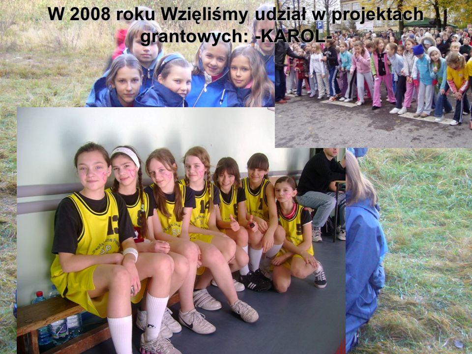 W 2008 roku Wzięliśmy udział w projektach grantowych: -KAROL-