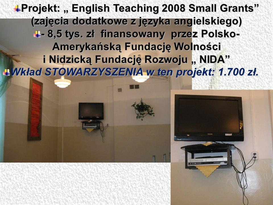 Projekt: English Teaching 2008 Small Grants (zajęcia dodatkowe z języka angielskiego) - 8,5 tys. zł finansowany przez Polsko- Amerykańską Fundację Wol