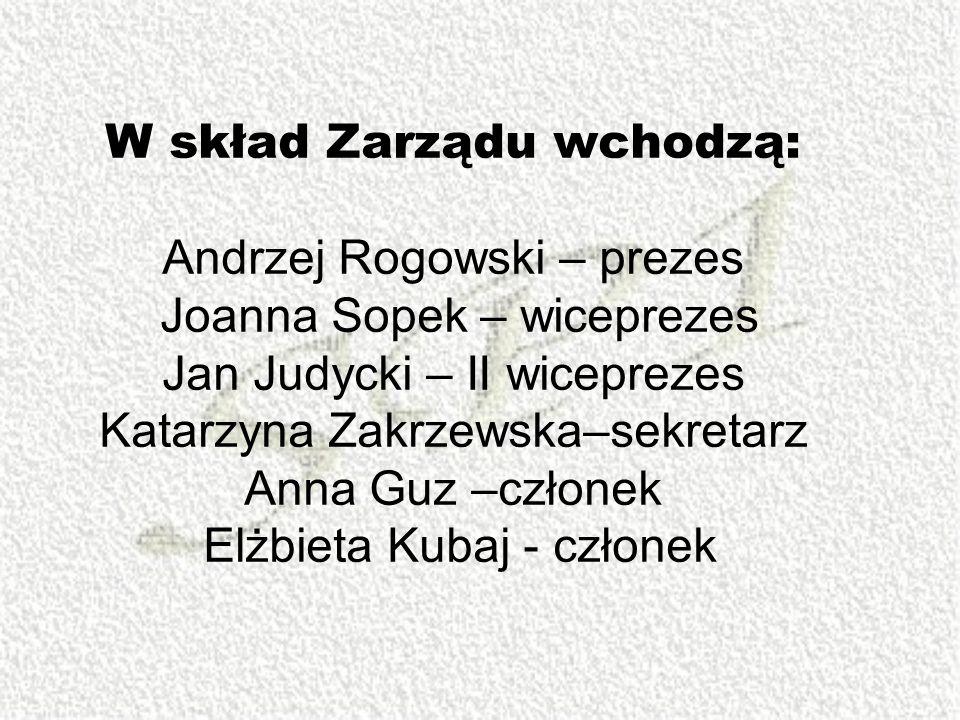 W skład Zarządu wchodzą: Andrzej Rogowski – prezes Joanna Sopek – wiceprezes Jan Judycki – II wiceprezes Katarzyna Zakrzewska–sekretarz Anna Guz –członek Elżbieta Kubaj - członek
