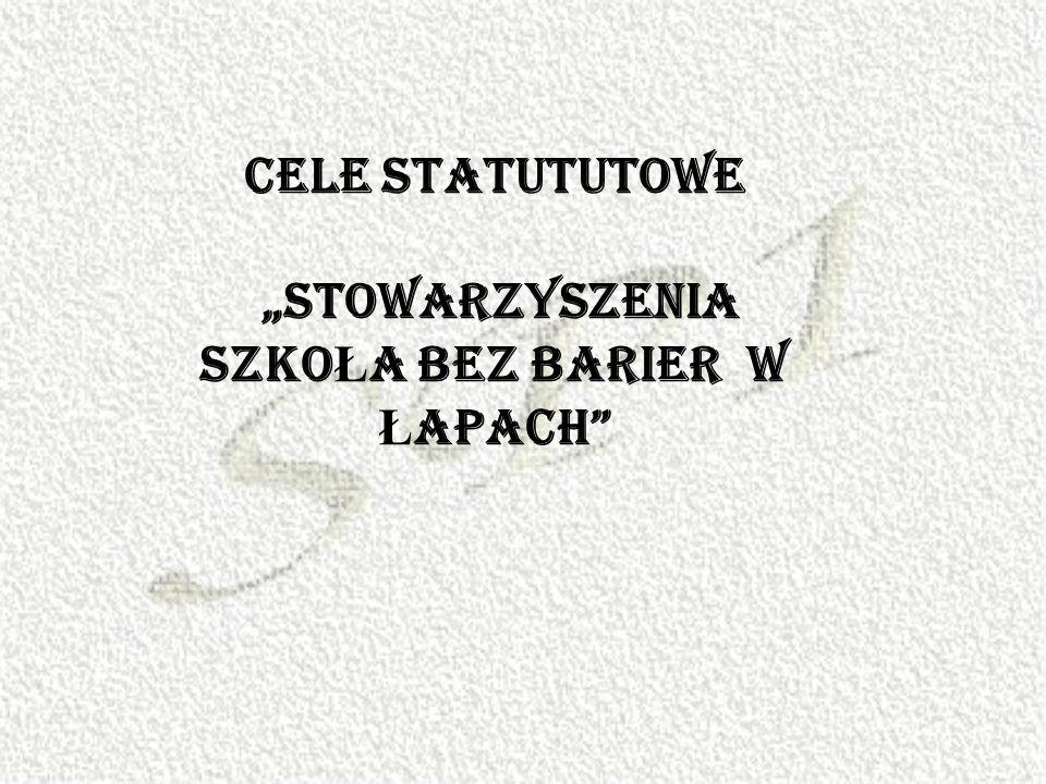 CELE STATUTUTOWE STOWARZYSZENIA SZKO Ł A BEZ BARIER W Ł APACH