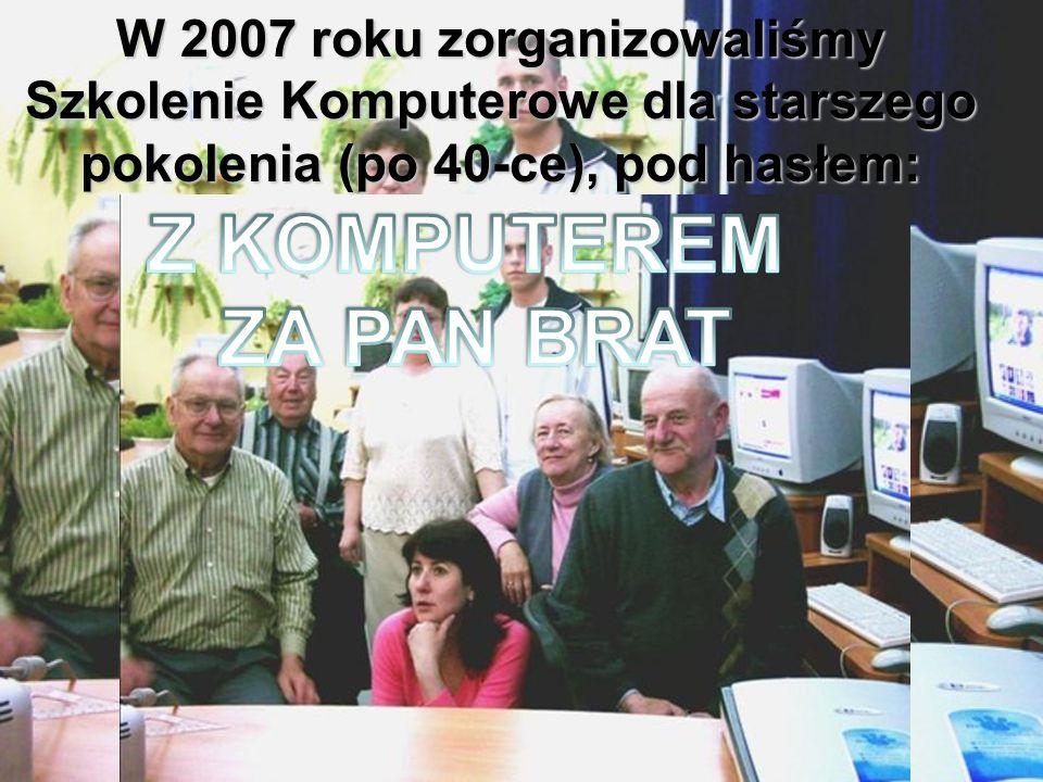 W 2007 roku zorganizowaliśmy Szkolenie Komputerowe dla starszego pokolenia (po 40-ce), pod hasłem: