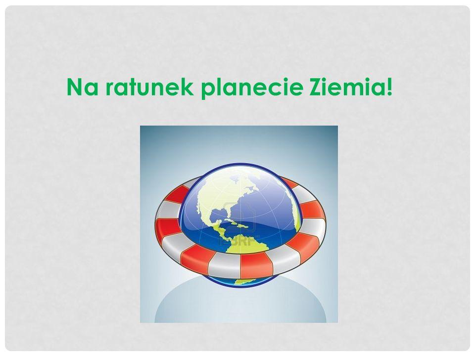 Na ratunek planecie Ziemia!
