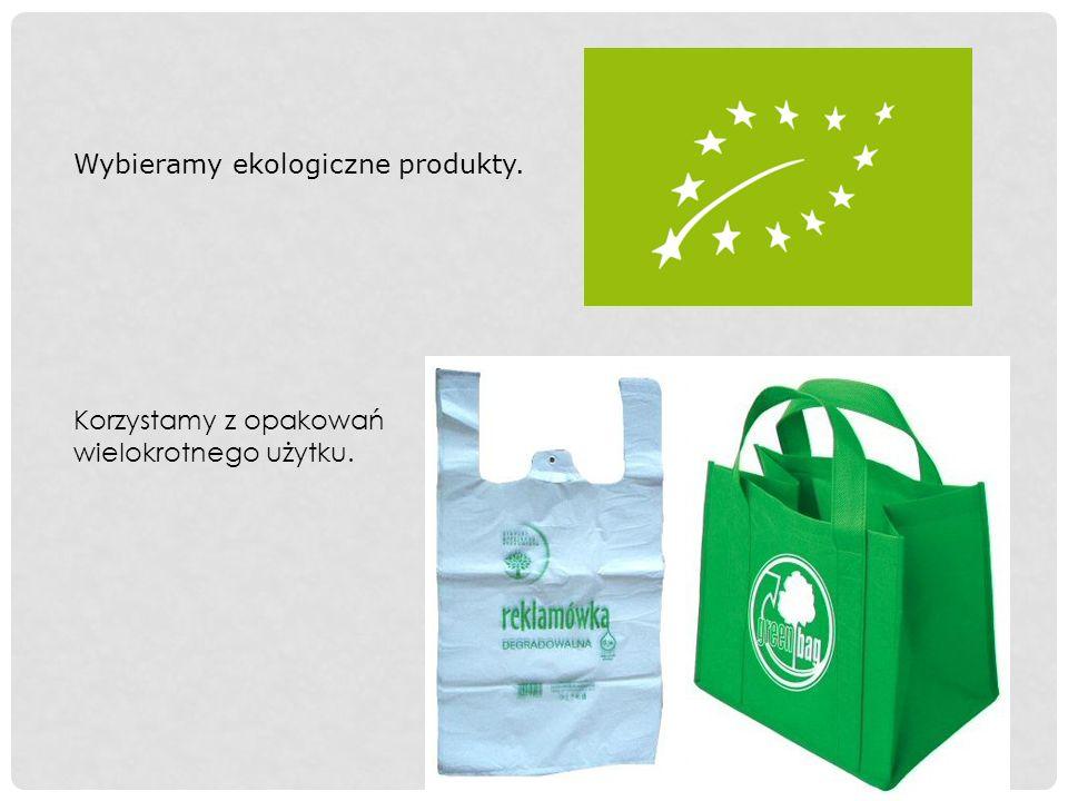 Wybieramy ekologiczne produkty. Korzystamy z opakowań wielokrotnego użytku.
