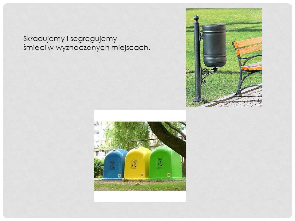 Składujemy i segregujemy śmieci w wyznaczonych miejscach.