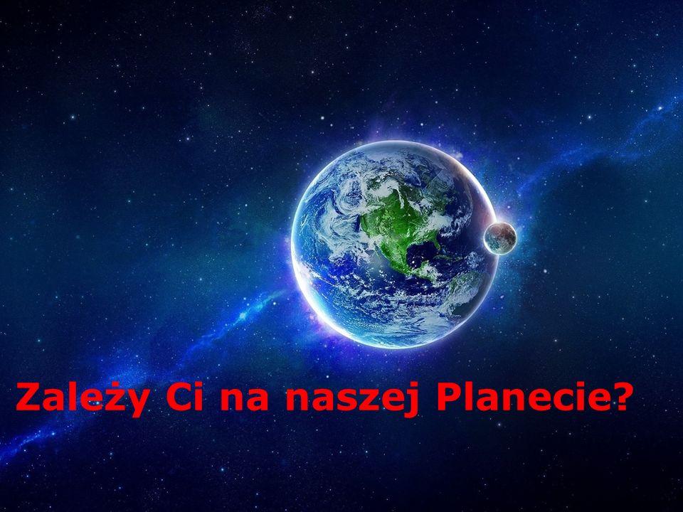 Zależy Ci na naszej Planecie